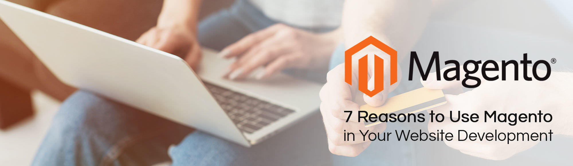 7 great reasons to use magento in your website development